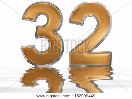 Numeral 32, Thirty Two, Reflected On The Water Surface, Isolated On  White, 3D Render
