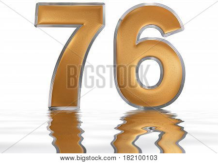 Numeral 76, Seventy Six, Reflected On The Water Surface, Isolated On  White, 3D Render