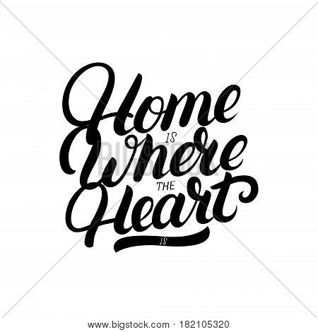 Home is where the heart is hand written lettering. Calligraphy quote. Inspirational phrase for housewarming posters, greeting cards, home decorations. Vector illustration.