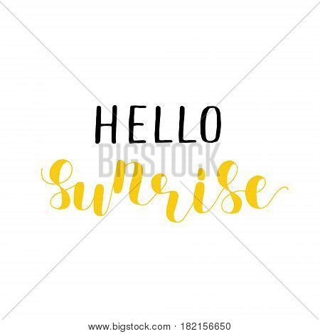 Hello sunrise. Lettering vector illustration. Great for postcards, prints and posters, greeting cards, home decor, apparel design and more.