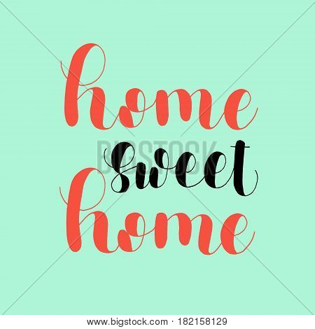 Home sweet home. Lettering vector illustration. Inspiring quote. Motivating modern calligraphy. Great for postcards, prints and posters, greeting cards, home decor, apparel design and more.