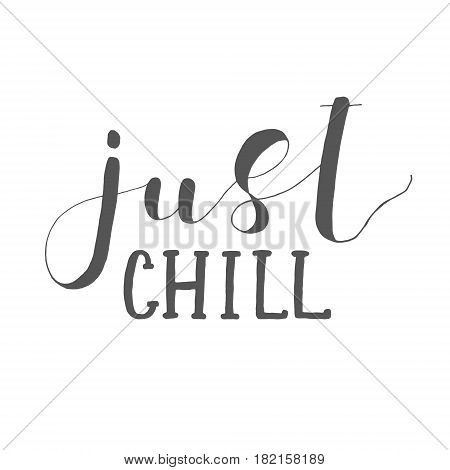 Just chill. Lettering illustration. Inspiring quote. Motivating modern calligraphy.