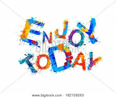 Enjoy Today. Splash Paint Vector