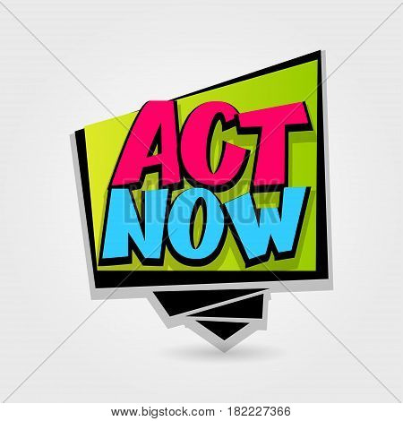 Act now sale advertising web label badge. Vector illustration best price and discount. Comic text speech bubble. Special offer tag colored paper banner for print. Summer Winter sticker rates.