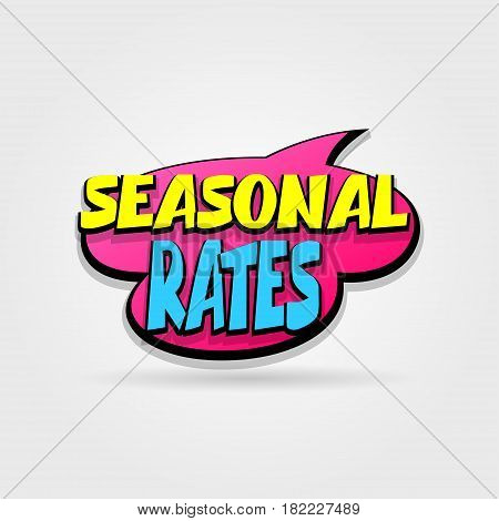 Seasonal rates sale advertising web label badge. Comic text speech bubble. Vector illustration best price and discount. Special offer tag colored paper print banne. Summer Spring Winter sticker.