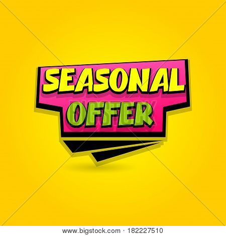 Seasonal offer sale advertising web label badge. Vector illustration best price and discount. Special tag colored paper banner for print. Summer Spring Winter sticker rates. Comic text bubble