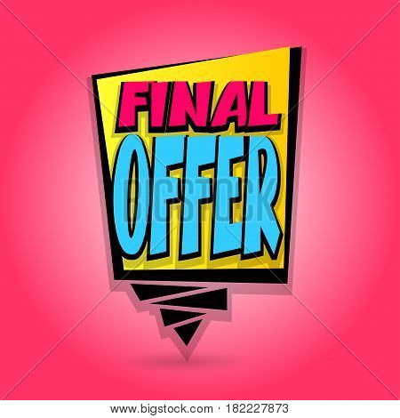 Final offer sale advertising web label badge. Vector illustration best price and discount. Comic text speech bubble. Special tag colored paper banner for print. Summer Spring Winter sticker rates.