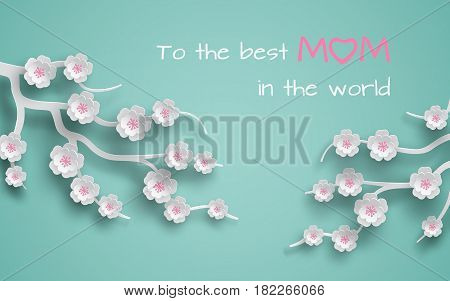 Greeting card decorated branches of cherry flowers on green background for mother's day or women's day, paper cut out style. Vector illustration, text to the best mom in the world, layers are isolated