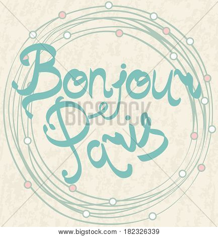 Hand drawn phrase Bonjour Paris. Isolated on beige background.