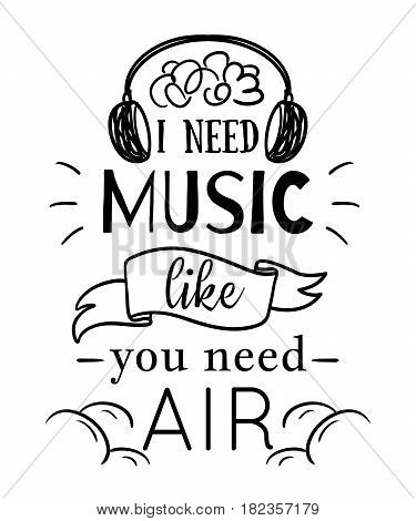 Typography poster with hand drawn elements. I need music like you need air. Inspirational quote. Concept design for t-shirt, print, card. Vintage vector illustration