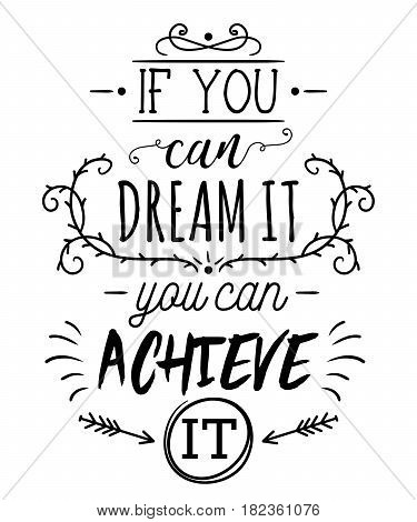 Typography poster with hand drawn elements. Inspirational quote. If you can dream it you can achieve it. Concept design for t-shirt, print, card. Vintage vector illustration
