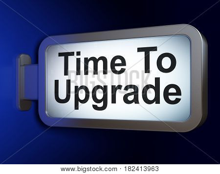 Time concept: Time To Upgrade on advertising billboard background, 3D rendering