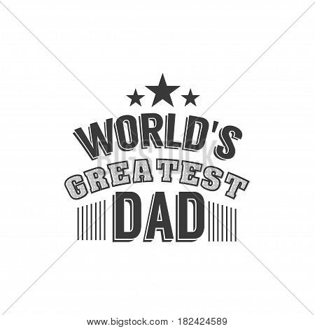 Isolated Happy fathers day quotes on the white background. World s greatest dad. Congratulations Papa label, badge vector. Daddy elements for your design.