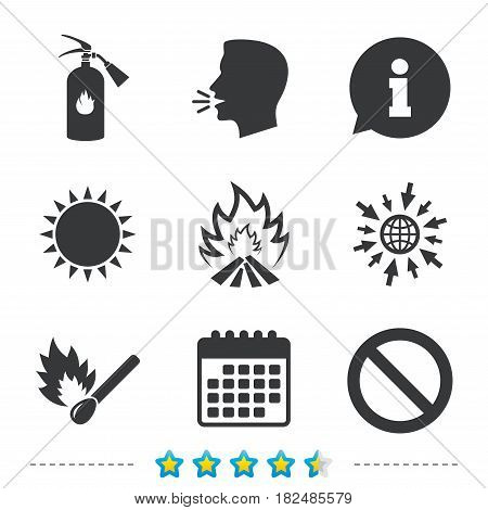 Fire flame icons. Fire extinguisher sign. Prohibition stop symbol. Burning matchstick. Information, go to web and calendar icons. Sun and loud speak symbol. Vector