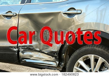 Car quotes concept. Damaged automobile, closeup
