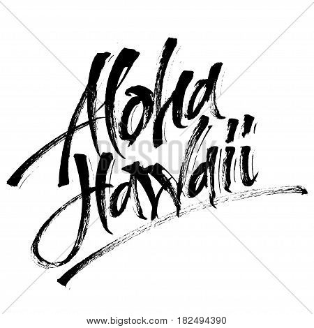 Aloha Hawaii. Modern Calligraphy Hand Lettering for Silk Screen Print