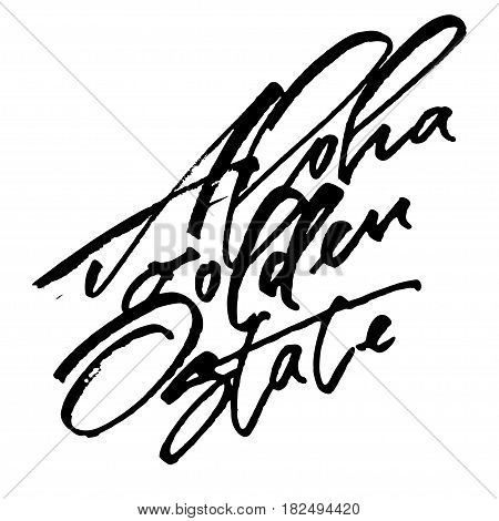 Aloha Golden State. Modern Calligraphy Hand Lettering for Silk Screen Print