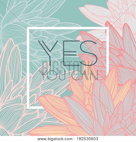 Yes, you can. Stylish floral background with inspirational quotes.