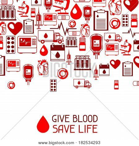 Give blood save life. Background with blood donation items. Medical and health care objects.