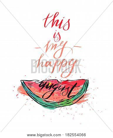 Vector illustration card with inscription this is my happy august and sliced watermelon.Calligraphic handwritten quote on white isolated background.