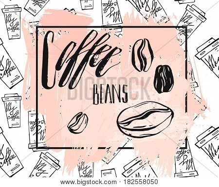 Hand drawn vector abstract illustration with handwritten lettering phase Coffee beans in Pastel, Black and white colors isolated on white.Coffee poster for your design.Retro Vintage Coffee card