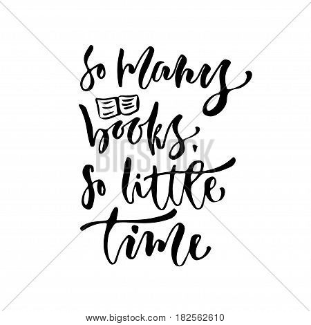 So many book so little time. Vector inspirational calligraphy. Modern print and t-shirt design