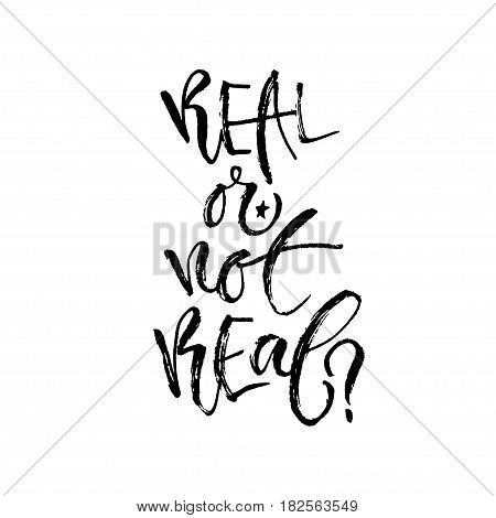 Real or not real. Hand lettering calligraphy. Printable phrase. Vector illustration for print design.