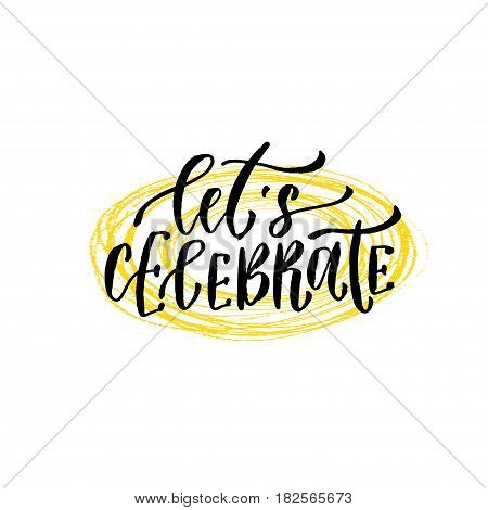 Lets celebrate. Hand lettering calligraphy. Vector hand drawn illustration for party decoration.
