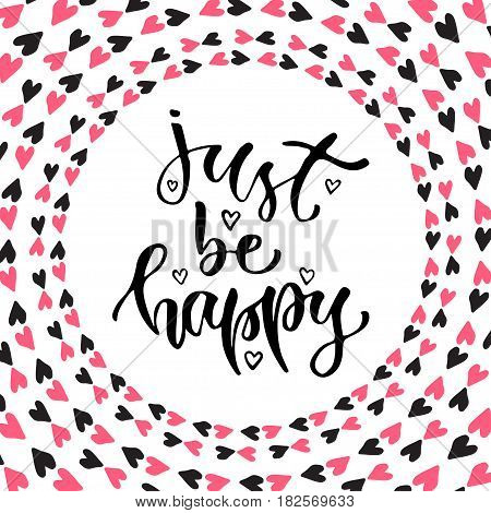 Vector inspirational calligraphy. Just be happy. Modern print and t-shirt design