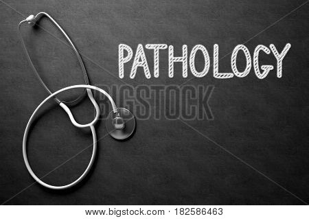 Medical Concept: Black Chalkboard with Pathology. Medical Concept: Pathology on Black Chalkboard. 3D Rendering.