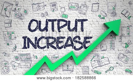 Output Increase Drawn on Brick Wall. Illustration with Doodle Design Icons. Output Increase Inscription on Modern Style Illustation. with Green Arrow and Doodle Design Icons Around. 3d.