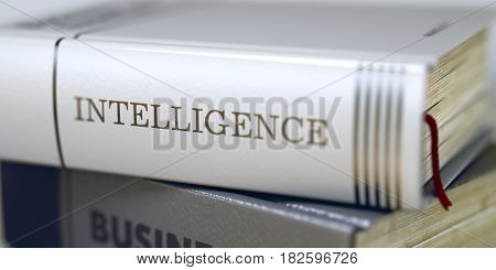 Business Book Title. Close-up of a Book with the Title on Spine Intelligence. Book Title of Intelligence. Toned Image. Selective focus. 3D.