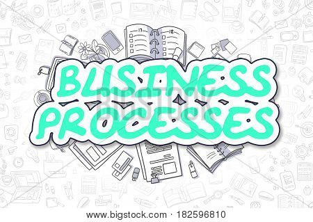 Business Processes - Sketch Business Illustration. Green Hand Drawn Text Business Processes Surrounded by Stationery. Cartoon Design Elements.