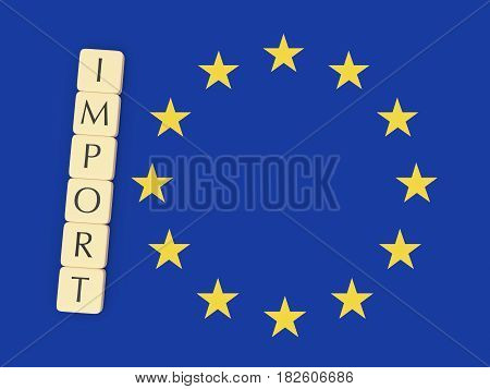 Trade Concept: Letter Tiles Import On EU Flag 3d illustration