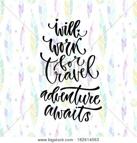 Vector inspirational calligraphy. Will work for travel adventure awaits. Modern print and t-shirt design.