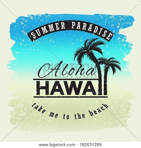 Aloha hawaii. Summer paradice. Take me yo the beach. Vector illustration for t-shirt and other uses