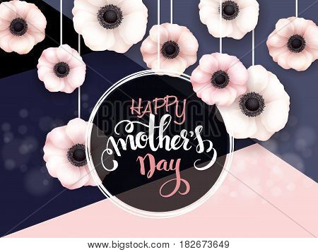 Vector mothers day greetings card with hand lettering - happy mother's day - with hanging anemone flowers.