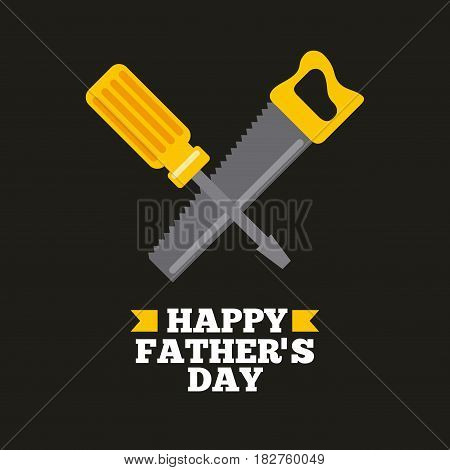 happy father day card with screwdriver and saw icon. colorful design. vector illustration