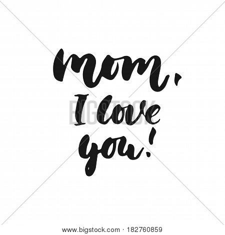 Mom I love you - hand drawn lettering phrase for Mother's Day isolated on the white background. Fun brush ink inscription for photo overlays greeting card or t-shirt print poster design