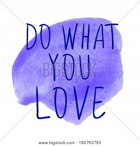DO WHAT YOU LOVE handwritten VECTOR blue words on watercolor blue spot