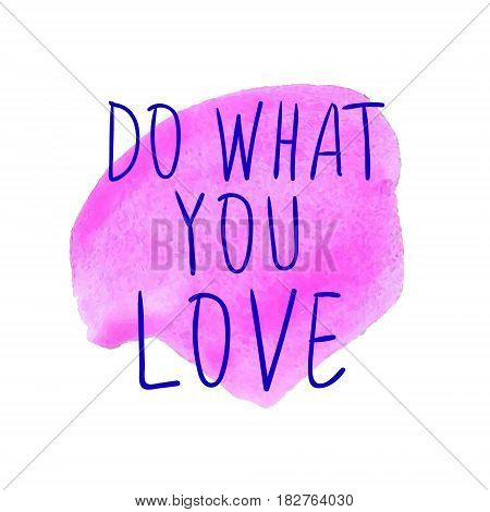 DO WHAT YOU LOVE handwritten blue words on watercolor pink spot. VECTOR illustration