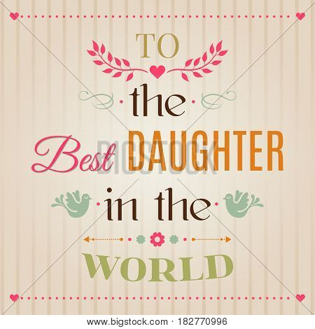 Vintage Happy Birthday Typographical Greeting Card, To The Best Daughter In The World Lettering. Per