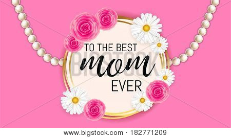 Happy Mother's Day Background Template With Beautiful Camomiles And Roses . To The Best Mom Ever Or