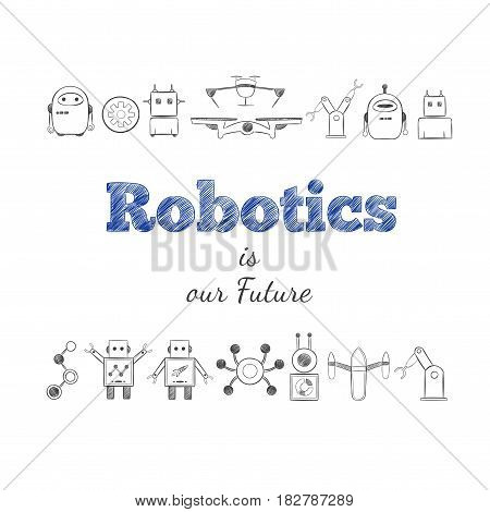 Hand drawn future technology elements set with robots cyborgs robotic arm and drone quadcopter isolated vector illustration poster