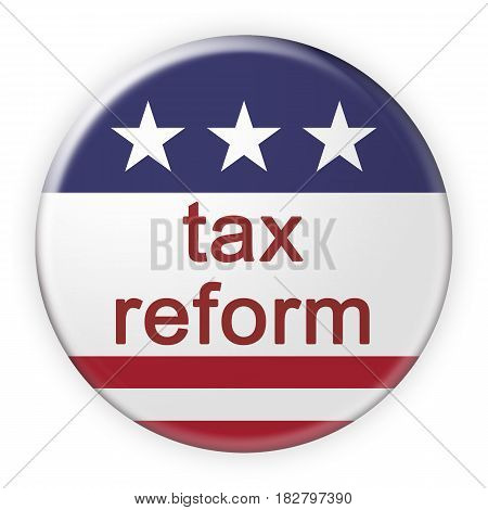 USA Politics News Badge: Tax Reform Button With US Flag 3d illustration
