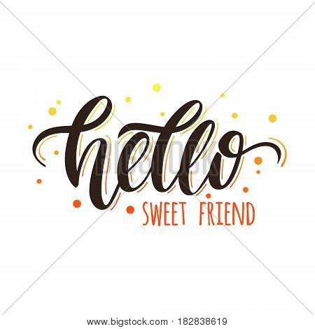 Hello sweet friend. Vector stylish positive hand-drawn lettering for greeting card invitation poster and design t-shirt.
