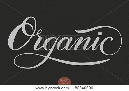 Hand drawn lettering - Organic. Elegant modern handwritten calligraphy. Vector Ink illustration. Typography poster on dark background. For cards, invitations, prints etc.