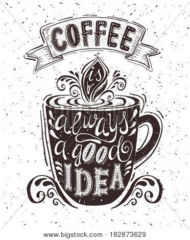 Quote on coffee cup. Coffee is always a good idea . Hand-drawn lettering for prints , posters, menu design and invitation . Calligraphic , typographic and chalk design.