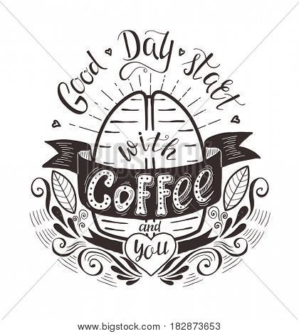 Banner with coffee bean and quote . Good day start with coffee and you. Hand-drawn lettering for prints , posters, menu design and invitation . Calligraphic and typographic design.