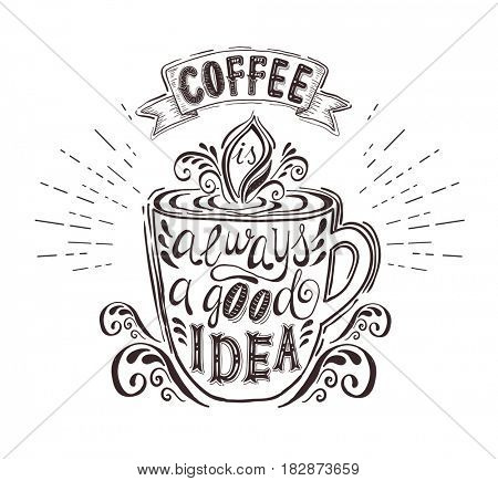 Quote on coffee cup. Coffee is always a good idea . Hand-drawn lettering for prints , posters, menu design and invitation . Calligraphic and typographic design.